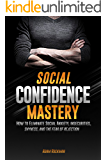 Social Confidence Mastery: How to Eliminate Social Anxiety, Insecurities, Shyness, And The Fear of Rejection (English Edition)
