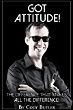 Got Attitude!: The Difference That Makes All The Difference!