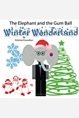 The Elephant and the Gum Ball: Winter Wonderland Kindle Edition