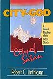 City of God, City of Satan: A Biblical Theology of the Urban City