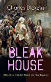 "BLEAK HOUSE (Historical Thriller Based on True Events): Legal Thriller (Including ""The Life of Charles Dickens"" & Criticism)"