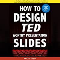 How to Design TED Worthy Presentation Slides: Presentation Design Principles from the Best TED Talks: How to Give a TED Talk Book 2