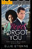 I Never Forgot You: BWWM, Childhood Sweethearts, Rags To Riches, Billionaire Romance (BWWM Romance Book 1)