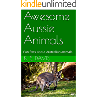 Awesome Aussie Animals: Fun facts about Australian animals (Adventures in Australia Book 2)