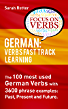 GERMAN: VERBS FAST TRACK LEARNING: The 100 most used German verbs with 3600 phrase examples: past, present and future. (English Edition)