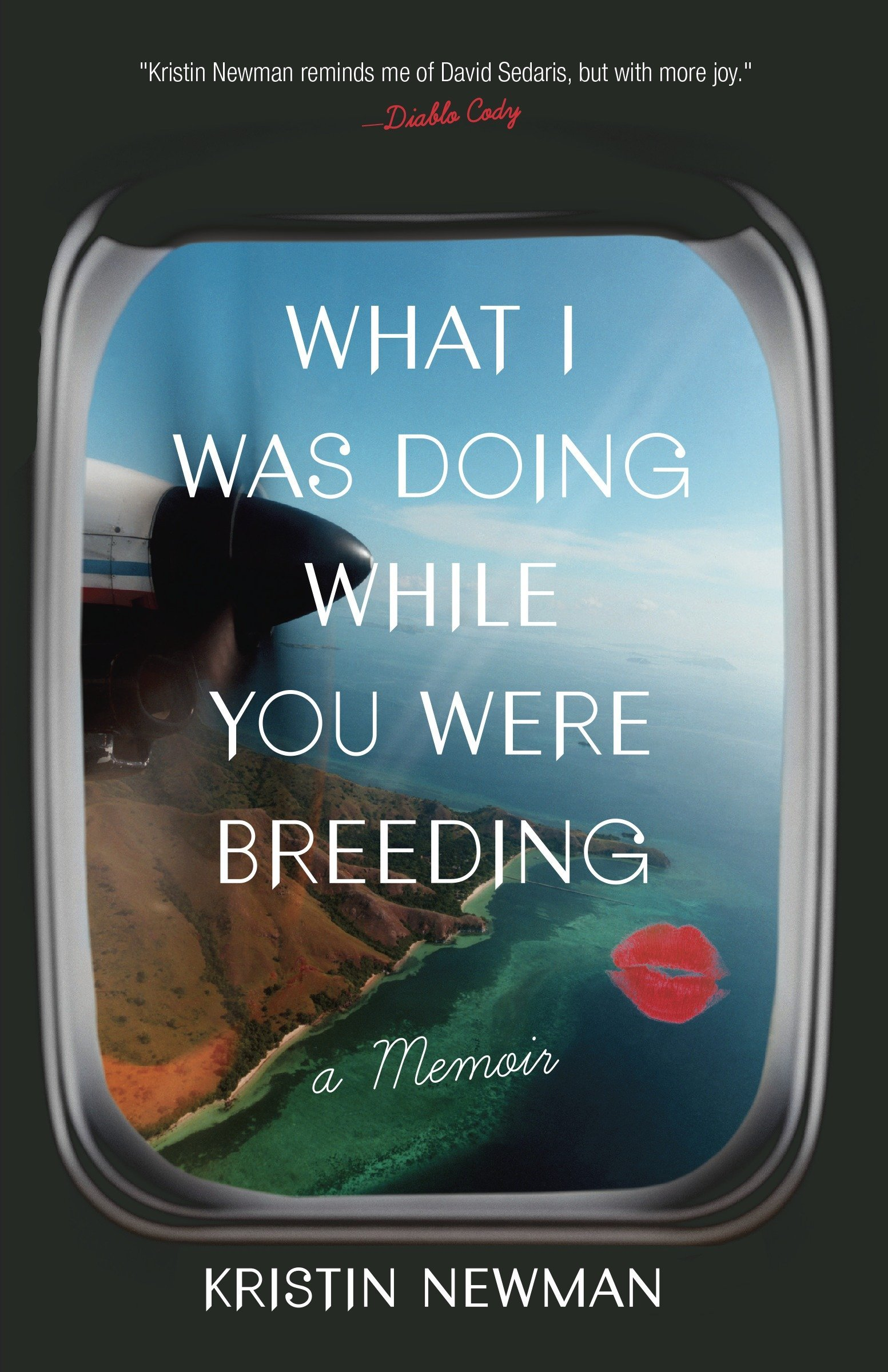 What I Was Doing While You Were Breeding: A Memoir: Newman ...