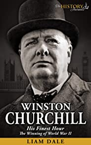 Winston Churchill: His Finest Hour - The Winning of World War II (World War 2 History) (English Edition)