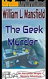 The Geek Murder (An Alexander Wright Mystery Adventure Book 2)