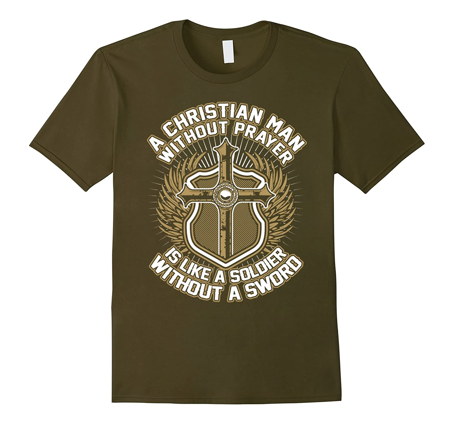 A Christian Man Without Prayer Is Like A Soldier T-Shirt-TD