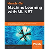Hands-On Machine Learning with ML.NET: Getting started with Microsoft ML.NET to implement popular machine learning algorithms