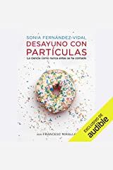 Desayuno con Partículas [Breakfast with Particles] Audible Audiobook