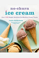 No-Churn Ice Cream: Over 100 Simply Delicious No-Machine Frozen Treats Kindle Edition
