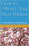 How to Attract Your Next Partner: A Petaltone Guide Book