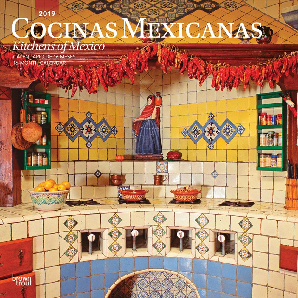 Cocinas Mexicanas, Kitchens of Mexico 2019 12 x 12 Inch Monthly Square Wall Calendar, Kitchen Food Mexican Cuisine (Spanish and English Edition) Calendar – Wall Calendar, June 1, 2018 Inc. BrownTrout Publishers 1975401255 General Reference