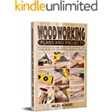 Woodworking Plans and Projects : The Ultimate Guide to Learn the Basics of Woodworking + tips, techniques and 100+ illustrati