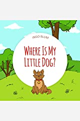 Where Is My Little Dog?: A Funny Seek-And-Find Book for Kids Ages 2-6 (Where is...? 4) Kindle Edition