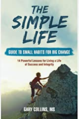The Simple Life Guide To Small Habits For Big Change: 14 Powerful Lessons for Living a Life of Success and Integrity Kindle Edition