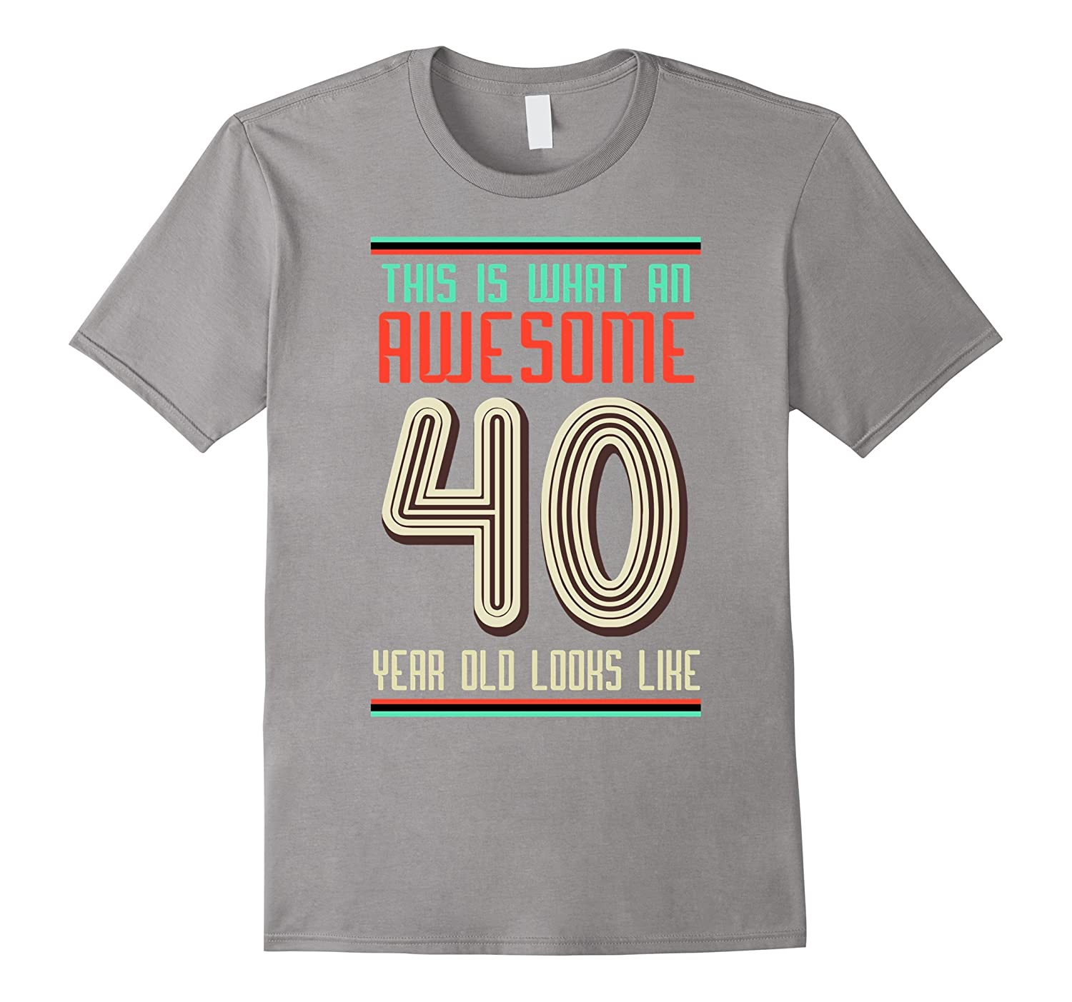 40th Birthday Gift Shirt This Is What An Awesome 40 Year Old RT