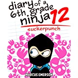 Diary of a 6th Grade Ninja 12: Suckerpunch (a hilarious adventure for children ages 9-12)