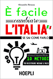 E' facile cambiare l'Italia: se sai come farlo (Marketing e management)