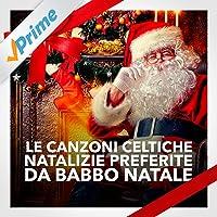 Le canzoni celtiche natalizie preferite da Babbo Natale