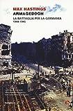 Armageddon. La battaglia per la Germania (1944-1945)