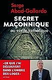 Secret maçonnique ou vérité catholique: Ce que j'ai découvert dans l'ombre des loges