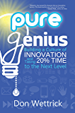 Pure Genius: Building a Culture of Innovation and Taking 20% Time to the Next Level (English Edition)