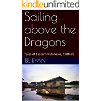 Sailing above the Dragons: Tales of Eastern Indonesia, 1988-95
