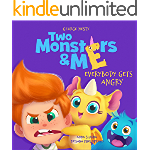 Two Monsters and Me - Everybody gets Angry: A Fun Picture Children's Book about Anger Management. (Kids Emotions…