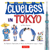 Clueless in Tokyo: An Explorer's Sketchbook of Weird and Wonderful Things in Japan (English Edition)