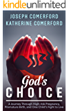 God's Choice - A Journey Through High-risk Pregnancy, Premature Birth and One Child's Fight to Live