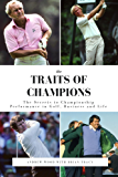 The Traits of Champions: The Secrets of Championship Performance in Business, Golf and Life (English Edition)