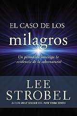 El caso de los milagros: Un periodista investiga la evidencia de lo sobrenatural (Spanish Edition) eBook Kindle