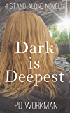 Dark is Deepest: Four Stand Alone Novels