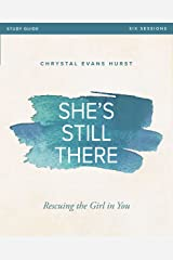 She's Still There Study Guide: Rescuing the Girl in You Kindle Edition