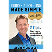 Property Investing Made Simple 2019 REVISED EDITION: 7 Tips to Reduce Property Investment Risk and Create Real Wealth