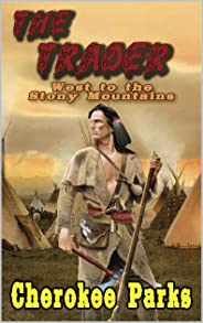 The Trader: West To The Stony Mountains: A Frontier Western Adventure From The Author of