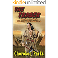 """The Trader: West To The Stony Mountains: A Frontier Western Adventure From The Author of """"Silver, Gold and Blood In Arizona"""" (The Tale of the Trader Book 1)"""