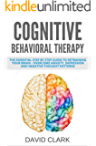 Cognitive Behavioral Therapy: The Essential Step by Step Guide to Retraining Your Brain - Overcome Anxiety, Depression and Negative Thought Patterns (Psychotherapy Book 1) (English Edition)