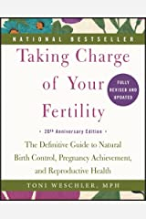 Taking Charge of Your Fertility: The Definitive Guide to Natural Birth Control, Pregnancy Achievement, and Reproductive Health Kindle Edition