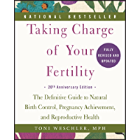 Taking Charge of Your Fertility: The Definitive Guide to Natural Birth Control, Pregnancy Achievement, and Reproductive Health (English Edition)