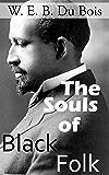 W. E. B. Du Bois: The Souls of Black Folk (Illustrated)
