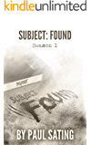 Subject Found Season 1: Bigfoot: Full Scripts to All 10 Episodes (Subject: Found)