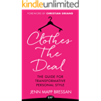 Clothes the Deal: The Guide for Transformative Personal Style (English Edition)