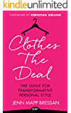 Clothes the Deal: The Guide for Transformative Personal Style
