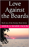 Love Against the Boards (The Hockey Mom Series Book 2)