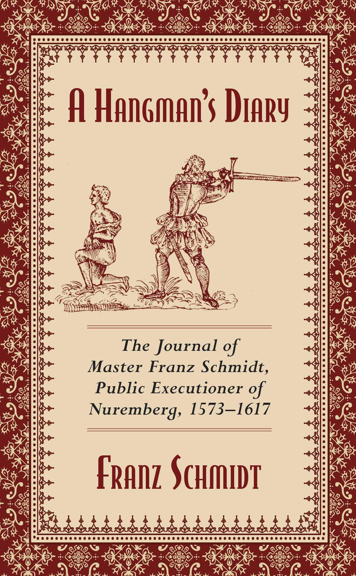 A Hangman's Diary  The Journal Of Master Franz Schmidt Public Executioner Of Nuremberg 1573 1617  English Edition
