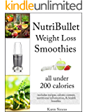 NutriBullet Weight Loss Smoothies all Under 200 Calories - Includes Recipes, Calorie Content, Nutritional Information, & Health Benefits.