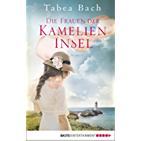Die Frauen der Kamelien-Insel: Roman (Kamelien-Insel-Saga 2) (German Edition)